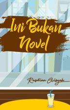 Ini Bukan Novel by Rasdianaisyah