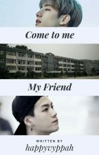 Come To Me, My Friend ||Markson|| by happyVyppah
