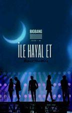 *BigBang İle Hayal Et* by BlankTaesWife