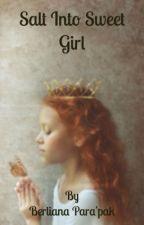 Salt to Sweet Girl  by BerlianaParapak