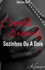 Contos Eróticos Sozinhos Ou A Dois by KangelOficial