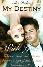 My Destiny With You [Completed] by ekarahma77