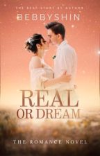 Real or Dream ( COMPLETED ) by Bebbyshin