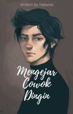 MENGEJAR COWOK DINGIN[COMPLETED] by Nataniaag