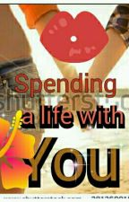 Spending a life with you!! by akosiakesha29