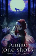 Anime (one-shots) by BlackCat_The_Killer