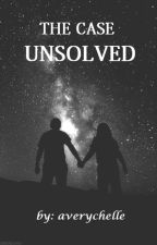 THE CASE UNSOLVED by averychelle