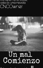 """Un mal comienzo"" (Novela CNCOwner) by ArgentainQueen"
