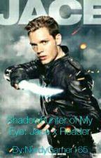 Shadowhunter of My Eye: Jace X Reader by NerdyGamer165