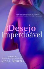 Desejo Imperdoável by Adria_C_Menezes