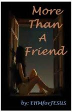 MORE THAN A FRIEND by EHMforJESUS