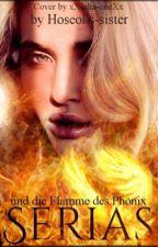 Serias-Und die Flamme des Phönix by Chanbaeks__Daughter