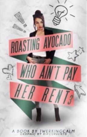 Roasting avocado who can't pay her rent 3  by twerkingCALM