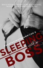 Sleeping With My Boss [EDITING] by frustratedteenwriter