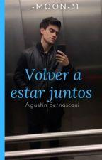Volver a estar juntos-Agustín Bernasconi y tu- by MonseAcosta