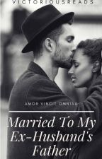 Married To My Ex-Husband's Father |Sequel To My Husband's Father| by VictoriousReads