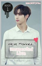 We're Married : Unexpected Love [ Mark X You ] by got7_jjai