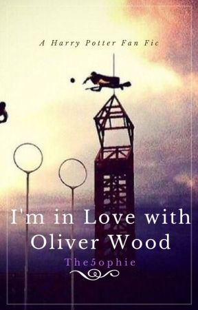 I'm in Love with Oliver Wood {Harry Potter Fanfic} by The5ophie