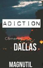 Addiction || Cameron Dallas | Book One by Magnutil
