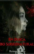 Em Busca do Sobrenatural by RaianaSOC