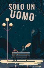 Solo Un Uomo by ANISH84