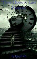 Time Doesn't Last Forever by kjadJO12
