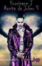 Hurricane J- Rapita da Joker Volume 3. by Valedark79