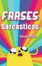 Frases sarcásticas   by -SuuperNao