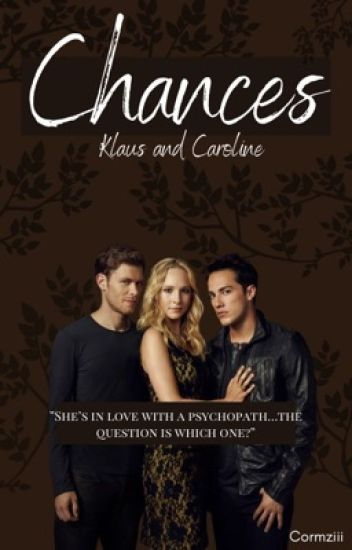 Klaus and Caroline: Chances