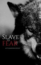 Slave To Fear by actualm00ngoddess