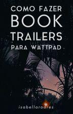 COMO FAZER TRAILERS PARA WATTPAD  GUIA  by IsaNRodrigues