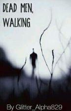Dead Men, Walking by Glitter_Alpha829