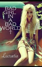 Bad girl in a bad world by Lucraetia