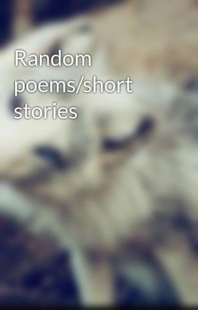 Random poems/short stories by The_Scarlet_Hunter