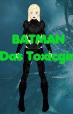 Batman Das Toxicgirl(Fanmade) by THEDARKTOXICGIRL