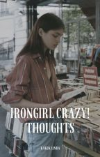 IronGirl CRAZY! Thoughts by Linduus04