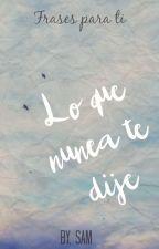 Frases Para Ti. (Lo que nunca te dije) by lridiscencia