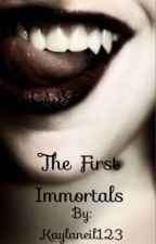 The First Immortals by Kaylaneil123