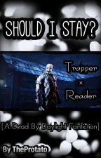Should I Stay || Trapper X Reader by CrissuCytus