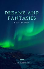 Dreams and Fantasies (Book 2) ✔ by AliceTheWriter7