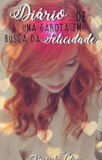 Diário De Uma Garota Em Busca Da Felicidade by MariahLeticiaCordeir