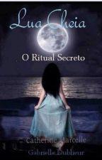 Lua Cheia - O Ritual Secreto by CatherineMarcelle