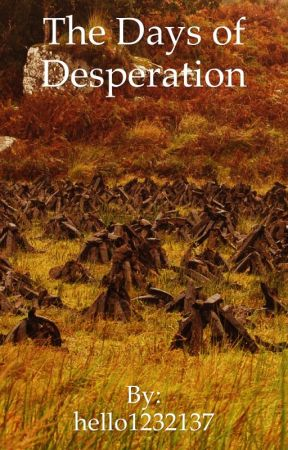 The Days of Desperation by hello1232137