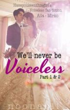 We'll never be VOICELESS part 1 and part 2 (Compilation) by dklngfngrl