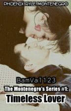 Montenegro's Series #1: Timeless Lover (Completed) by bamval123
