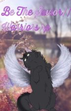 Be The Savior: Warrior Cat RP by FlutterWing