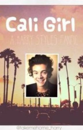Cali Girl (Harry Styles Fanfic) by takemehome_harry