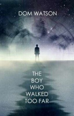 THE BOY WHO WALKED TOO FAR by dominicwatson58