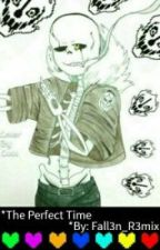 The Perfect Time ((Gaster!Sans X Abused!Reader)) by Fall3n_R3mix_Offical