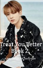 Treat You Better 2 [BTS Jungkook] [COMPLETE] by NatalieXiong132